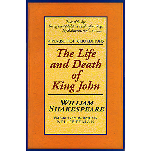 Applause Books The Life and Death of King John Applause Books Series Softcover Written by William Shakespeare