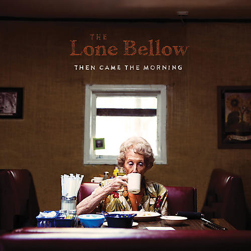 Alliance The Lone Bellow - Then Came the Morning