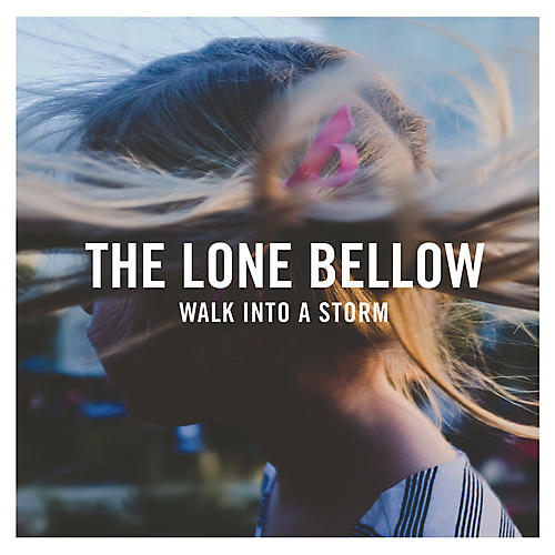Alliance The Lone Bellow - Walk Into A Storm