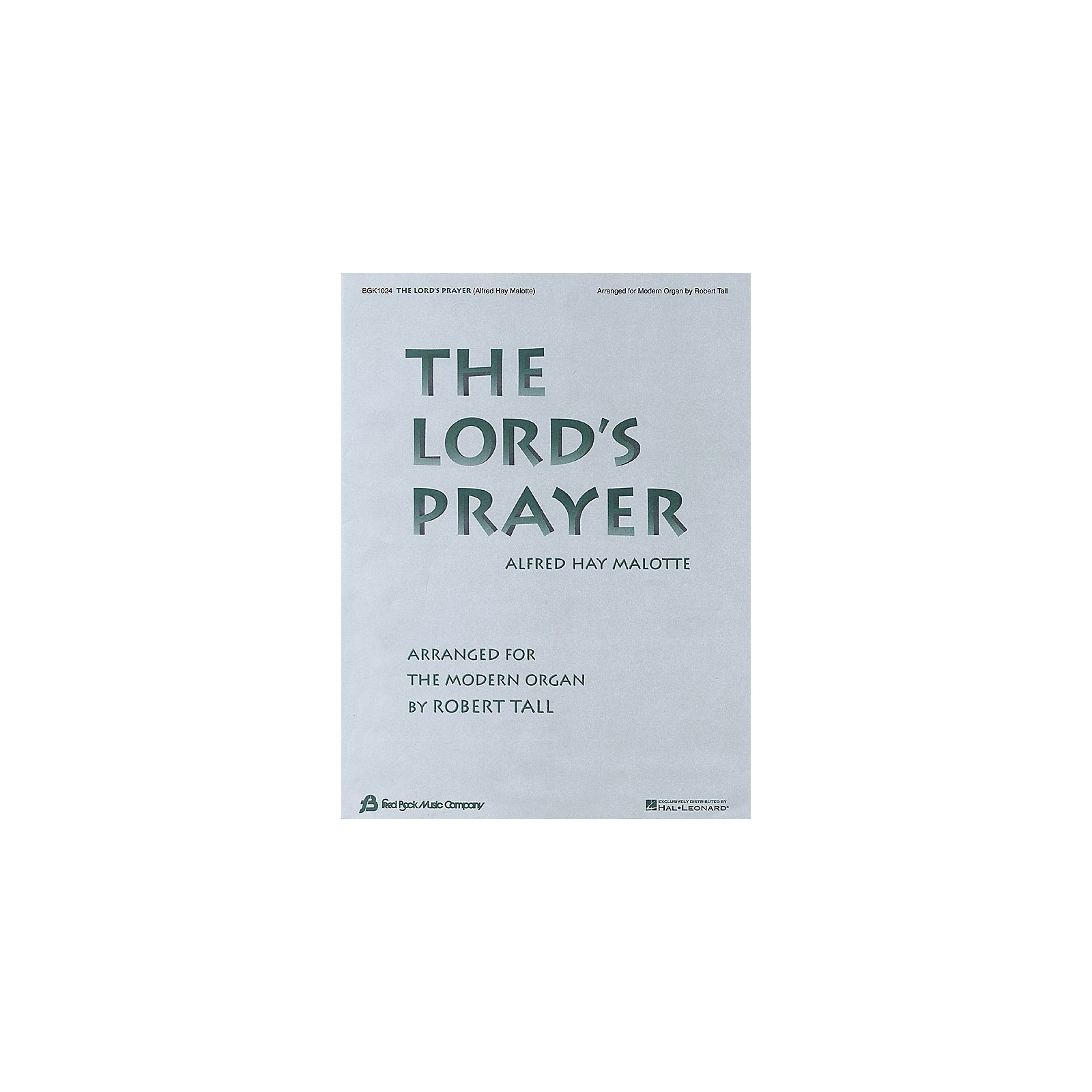 Fred Bock Music The Lord's Prayer Fred Bock Publications Series Composed by Alfred Hay Malotte Arranged by Robert Tall