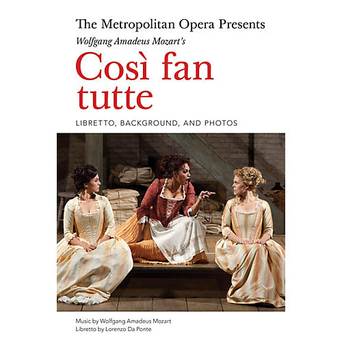 Amadeus Press The Metropolitan Opera Presents: Mozart's Così fan tutte Amadeus Series Softcover by Lorenzo Da Ponte