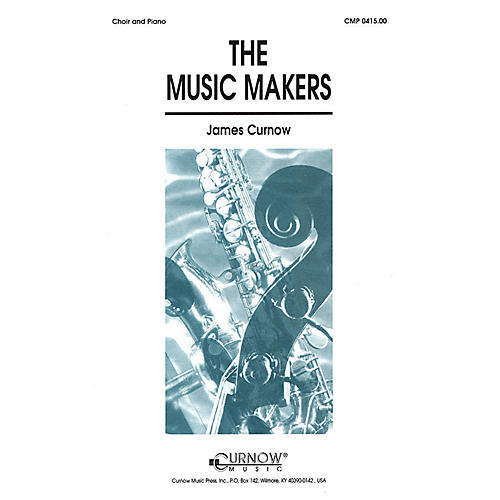 Curnow Music The Music Makers (SATB) SATB composed by James Curnow