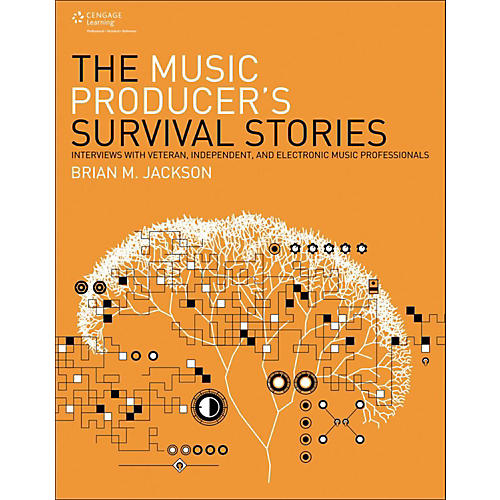 Cengage Learning The Music Producer's Survival Stories Interviews with Veteran,Independent and Elect Music Pro