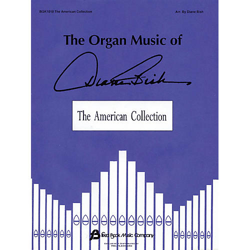 Fred Bock Music The Organ Music of Diane Bish: The American Collection Fred Bock Publications Series Softcover