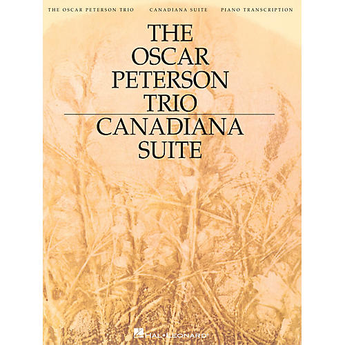 Hal Leonard The Oscar Peterson Trio - Canadiana Suite, 2nd Edition Artist Transcriptions Series by Oscar Peterson