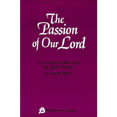 Fred Bock Music The Passion of Our Lord SATB arranged by Eugene Butler