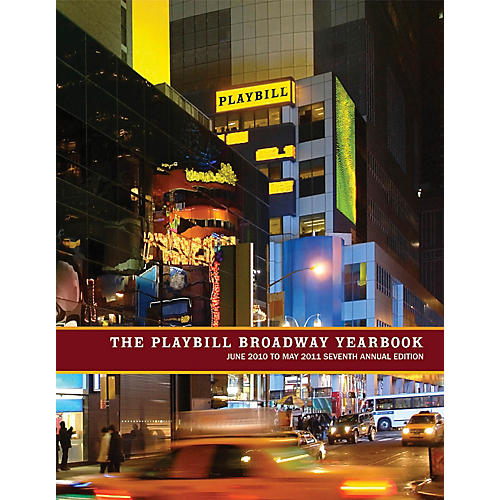 Applause Books The Playbill Broadway Yearbook: June 2010 to May 2011 Playbill Broadway Yearbook Series Hardcover