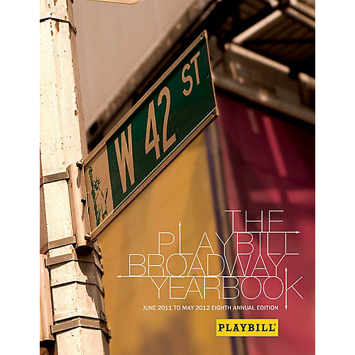 Applause Books The Playbill Broadway Yearbook: June 2011 to May 2012 Playbill Broadway Yearbook Series Hardcover