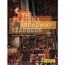 Applause Books The Playbill Broadway Yearbook: June 2012 to May 2013 Playbill Broadway Yearbook Series Hardcover