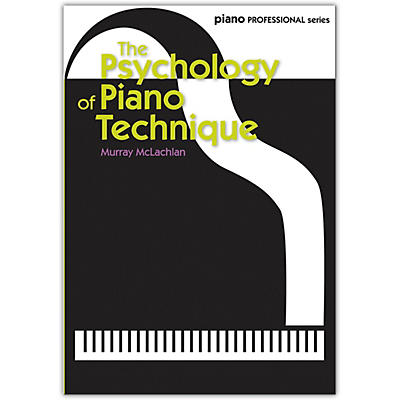 Faber Music LTD The Psychology of Piano Technique Book