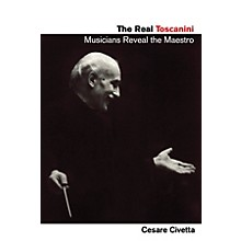 Amadeus Press The Real Toscanini (Musicians Reveal the Maestro) Amadeus Series Softcover Written by Cesare Civetta