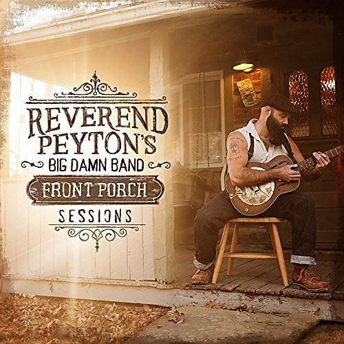 Alliance The Reverend Peyton's Big Damn Band - Front Porch Sessions