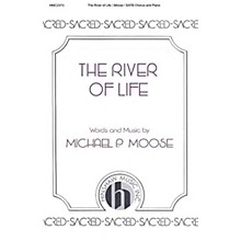 Hinshaw Music The River of Life SATB composed by Michael P. Moose
