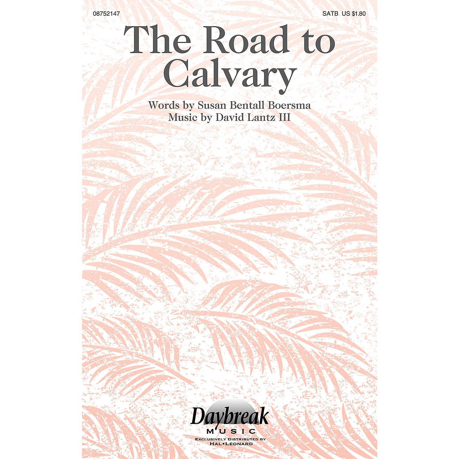 Daybreak Music The Road to Calvary SATB composed by David Lantz III