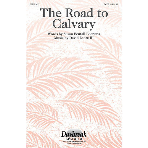 Daybreak Music The Road to Calvary SATB composed by David Lantz III