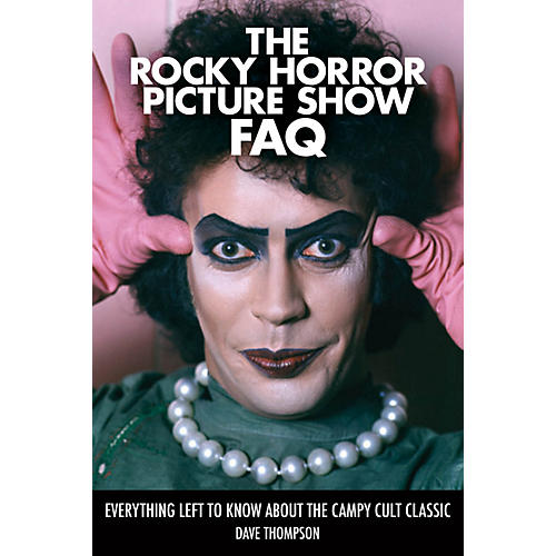 Applause Books The Rocky Horror Picture Show FAQ FAQ Series Softcover Written by Dave Thompson