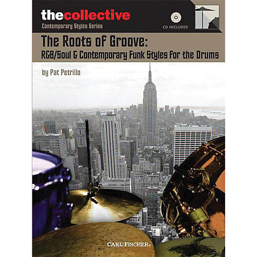 The Collective The Roots of Groove: R&B/Soul & Contemporary Funk Styles for the Drums Percussion BK/CD by Pat Petrillo