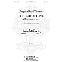 G. Schirmer The Rub of Love (A Celebration of Love) SSSAAATTTBBB, unac. composed by Augusta Read Thomas