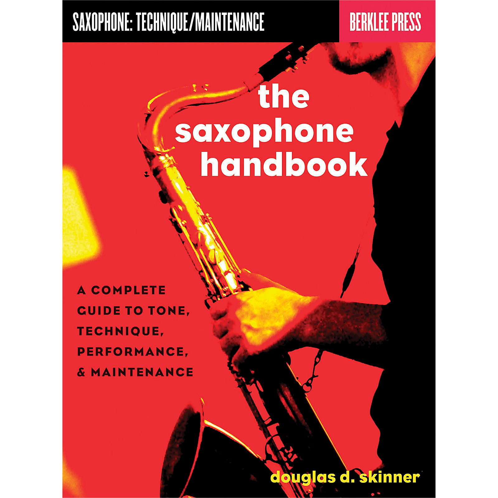 Hal Leonard The Saxophone Handbook - Complete Guide To Tone, Technique, Performance & Maintenance