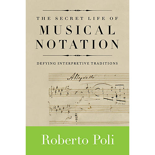 Amadeus Press The Secret Life of Musical Notation Amadeus Series Softcover Written by Roberto Poli
