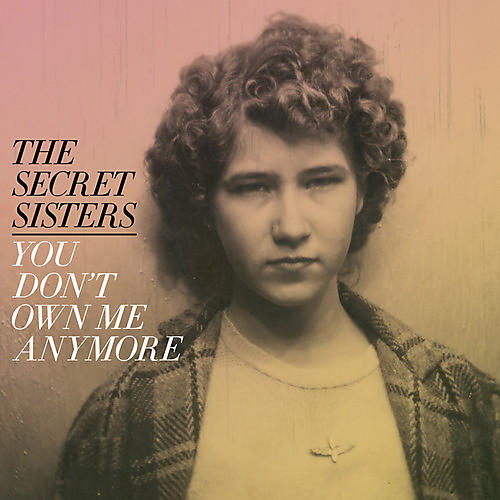 Alliance The Secret Sisters - You Don't Own Me Anymore