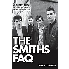 Hal Leonard The Smiths FAQ: All That's Left To Know About The Most Important British Band Of The 1980s