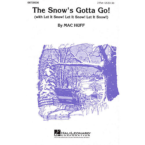 Hal Leonard The Snow's Gotta Go! (with Let It Snow! Let It Snow! Let It Snow!) 2-Part arranged by Mac Huff
