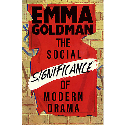 Applause Books The Social Significance of Modern Drama Applause Books Series Written by Emma Goldman