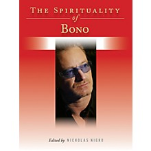 Backbeat Books The Spirituality of Bono Book Series Hardcover Written by Nicholas Nigro