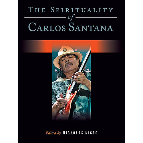 Backbeat Books The Spirituality of Carlos Santana Book Series Hardcover Written by Nicholas Nigro