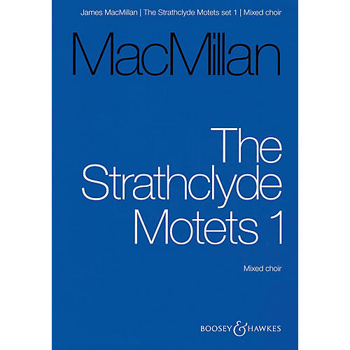 Boosey and Hawkes The Strathclyde Motets I (Mixed Choir Vocal Score) SATB composed by James MacMillan