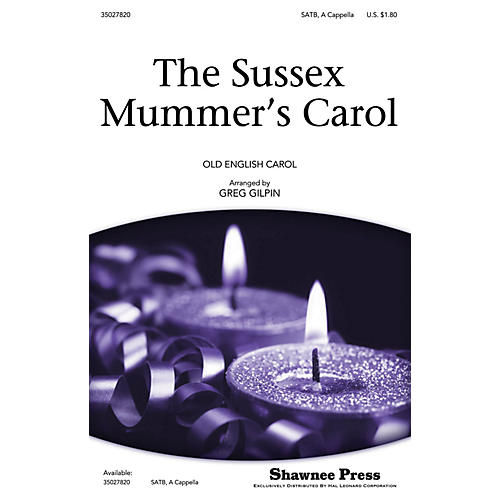 Shawnee Press The Sussex Mummer's Carol SATB a cappella arranged by Greg Gilpin