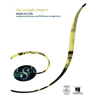 Contemporary A Cappella Publishing The Swingle Singers: Ticket to Ride SATB DV A Cappella by Swingle Singers composed by John Lennon