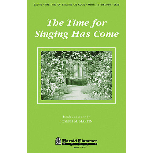Shawnee Press The Time for Singing Has Come 2 Part Mixed composed by Joseph M. Martin