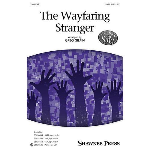 Shawnee Press The Wayfaring Stranger (Together We Sing Series) SATB arranged by Greg Gilpin