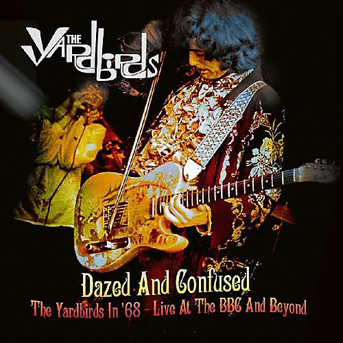 Alliance The Yardbirds - Dazed & Confused: The Yardbirds In 68 - Live At The BBC & Beyond