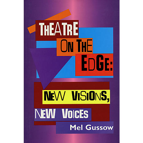 Applause Books Theatre on the Edge: New Visions, New Voices (Cloth Book) Applause Books Series Written by Mel Gussow