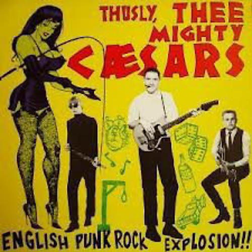 Alliance Thee Mighty Caesars - Thusly: English Punk-Rock Explosion