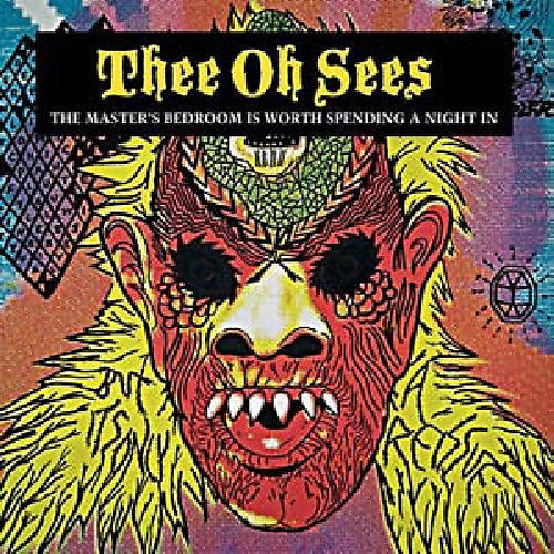 Alliance Thee Oh Sees - The Master's Bedroom Is Worth Spending A Night In