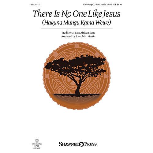 Shawnee Press There Is No One Like Jesus (Hakuna Mungu Kama Wewe) Unison/2-Part Treble arranged by Joseph M. Martin