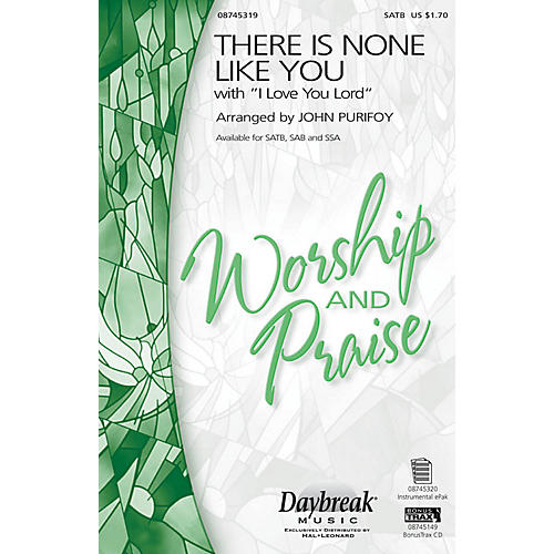 Daybreak Music There Is None Like You with I Love You Lord SATB arranged by John Purifoy