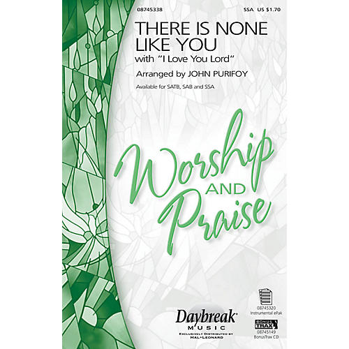 Daybreak Music There Is None Like You with I Love You Lord SSA arranged by John Purifoy
