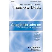 G. Schirmer Therefore, Music (Craig Hella Johnson Choral Series) SATB composed by Craig Hella Johnson