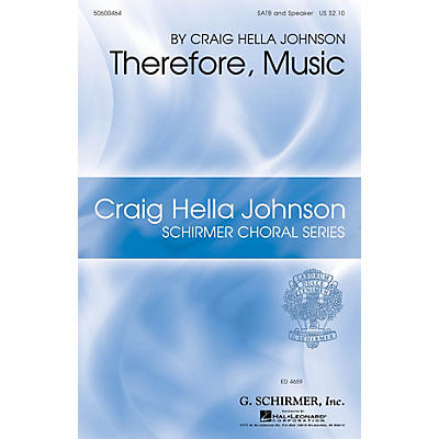 G. Schirmer Therefore, Music (Craig Hella Johnson Choral Series) SATB composed by Craig Hella Johnson