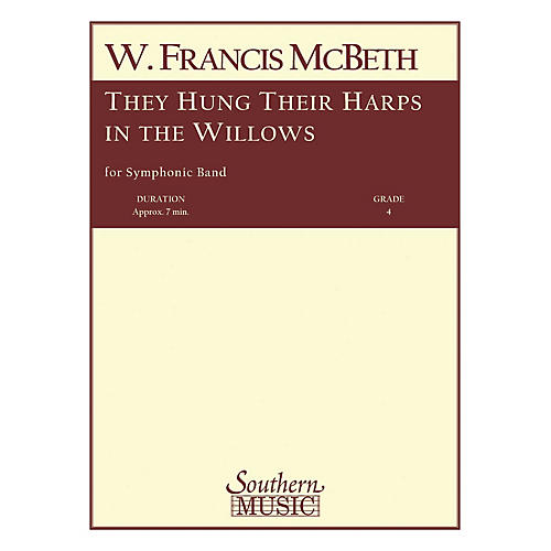 Southern They Hung Their Harps in the Willows Concert Band Level 4 Composed by W. Francis McBeth
