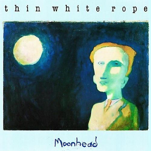 Thin White Rope - Moonhead