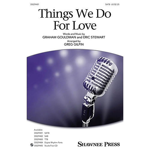 Shawnee Press Things We Do for Love SATB arranged by Greg Gilpin