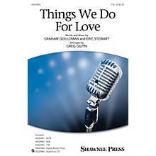 Shawnee Press Things We Do for Love TTB arranged by Greg Gilpin