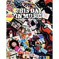 Hal Leonard This Day In Music - An Everyday Record Of Musical Feats And Facts thumbnail