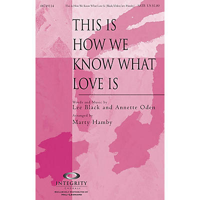 Integrity Choral This Is How We Know What Love Is SATB Arranged by Marty Hamby
